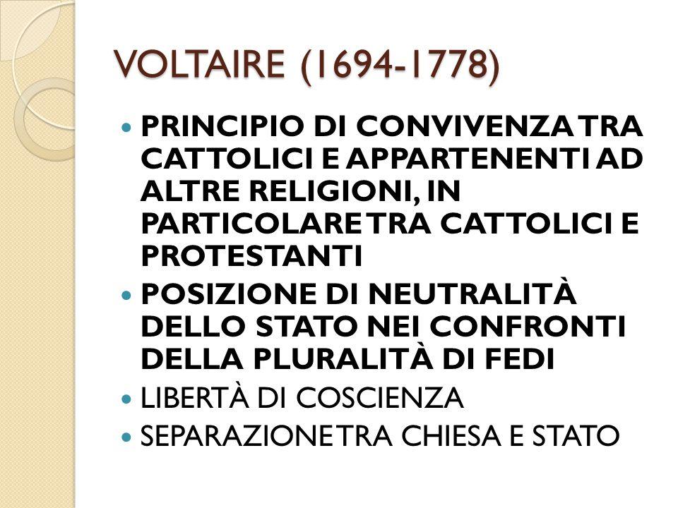 VOLTAIRE (1694-1778) PRINCIPIO DI CONVIVENZA TRA CATTOLICI E APPARTENENTI AD ALTRE RELIGIONI, IN PARTICOLARE TRA CATTOLICI E PROTESTANTI.