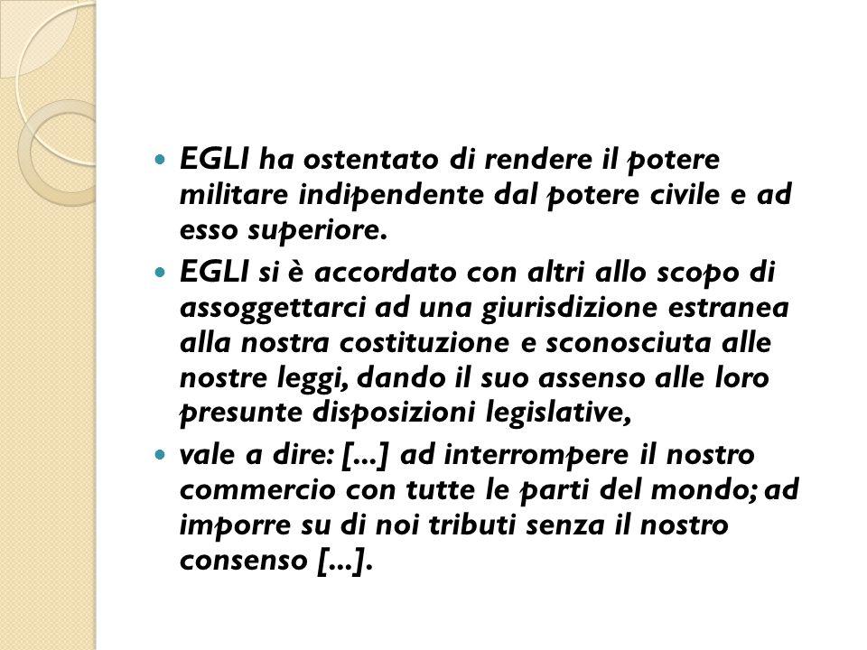 EGLI ha ostentato di rendere il potere militare indipendente dal potere civile e ad esso superiore.