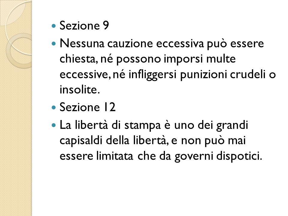 Sezione 9 Nessuna cauzione eccessiva può essere chiesta, né possono imporsi multe eccessive, né infliggersi punizioni crudeli o insolite.