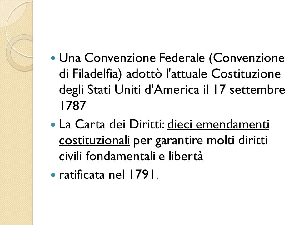Una Convenzione Federale (Convenzione di Filadelfia) adottò l attuale Costituzione degli Stati Uniti d America il 17 settembre 1787