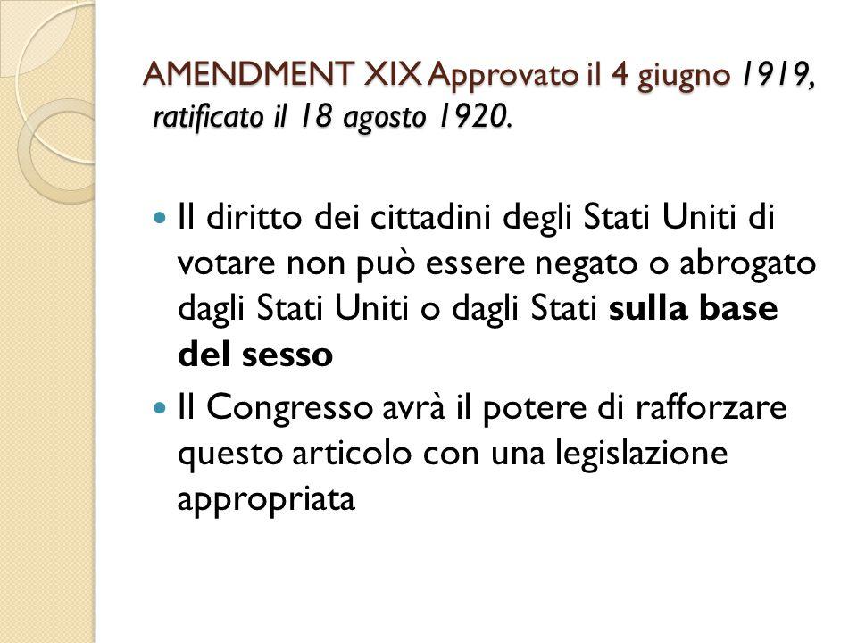 AMENDMENT XIX Approvato il 4 giugno 1919, ratificato il 18 agosto 1920.