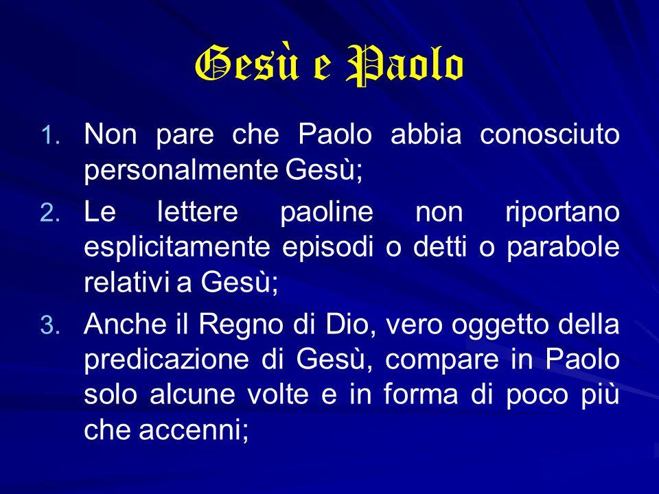 Gesù e Paolo Non pare che Paolo abbia conosciuto personalmente Gesù;