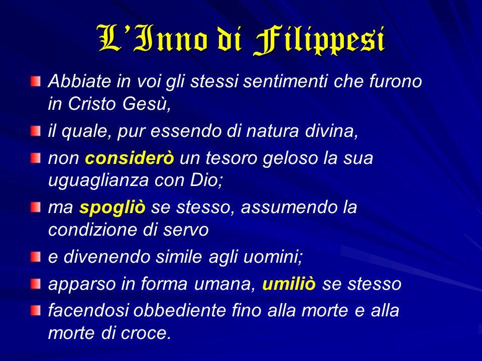 L'Inno di Filippesi Abbiate in voi gli stessi sentimenti che furono in Cristo Gesù, il quale, pur essendo di natura divina,
