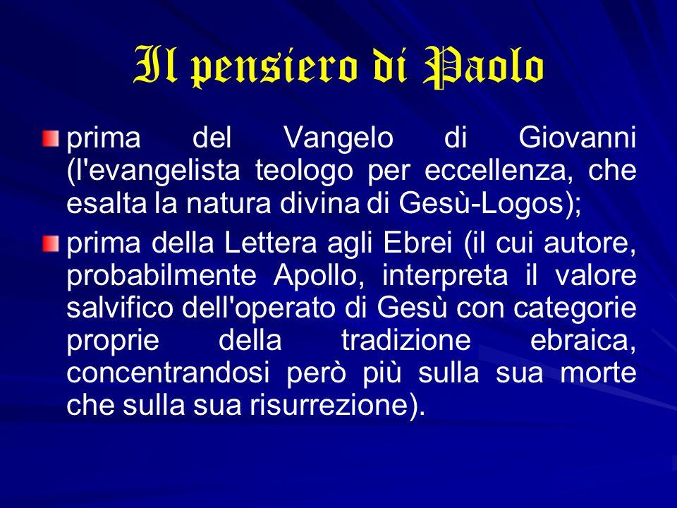 Il pensiero di Paolo prima del Vangelo di Giovanni (l evangelista teologo per eccellenza, che esalta la natura divina di Gesù-Logos);