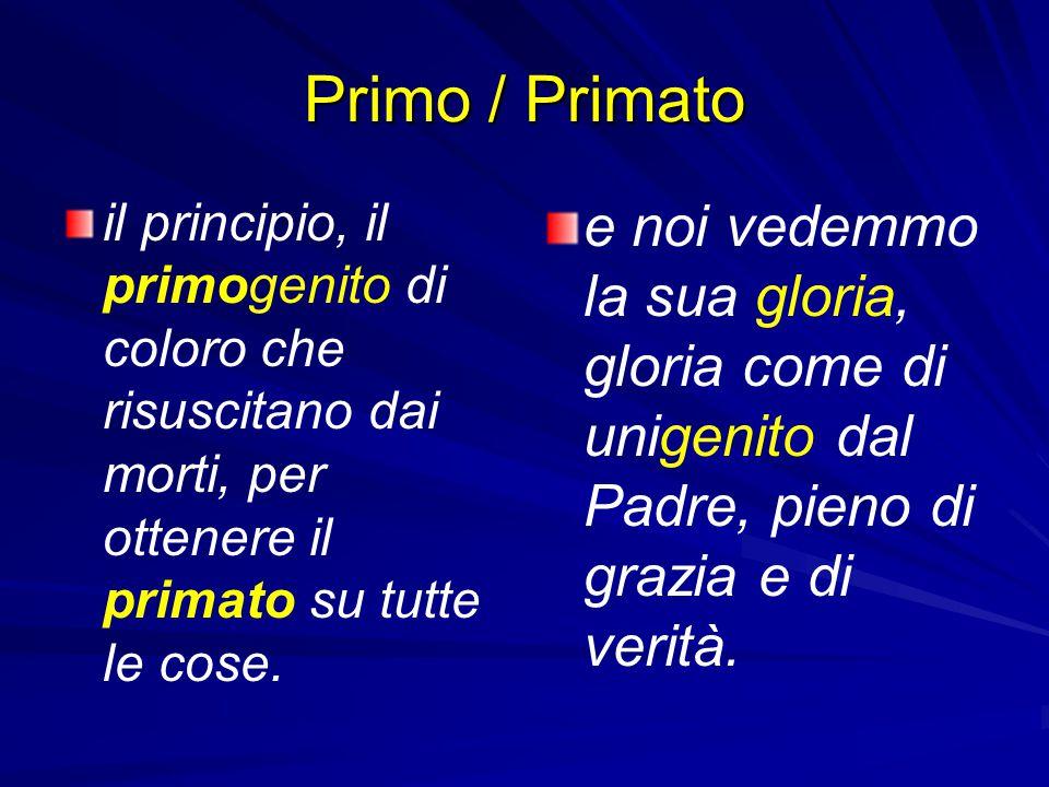 Primo / Primato il principio, il primogenito di coloro che risuscitano dai morti, per ottenere il primato su tutte le cose.