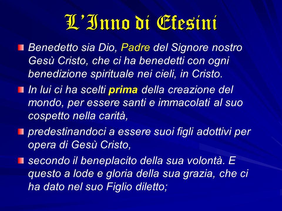 L'Inno di Efesini Benedetto sia Dio, Padre del Signore nostro Gesù Cristo, che ci ha benedetti con ogni benedizione spirituale nei cieli, in Cristo.