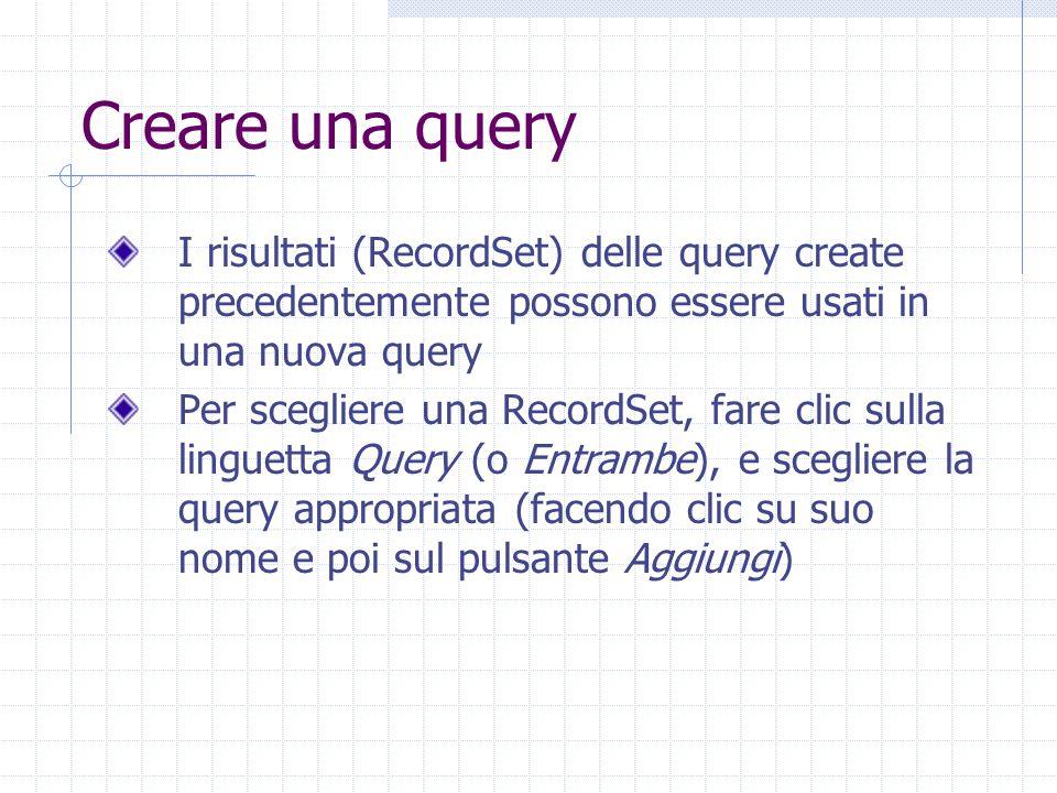 Creare una query I risultati (RecordSet) delle query create precedentemente possono essere usati in una nuova query.