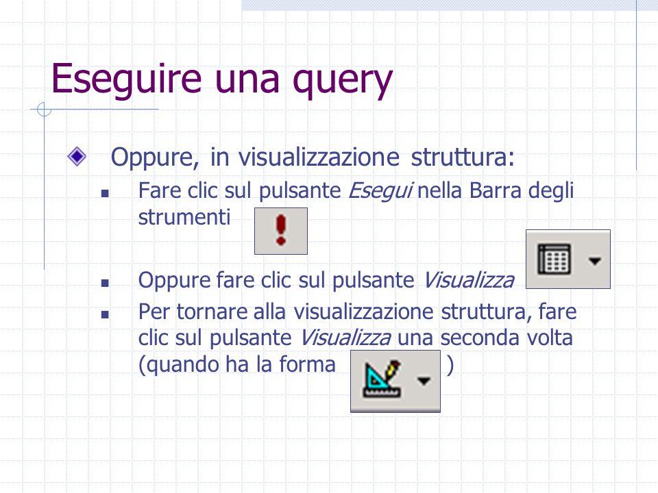 Eseguire una query Oppure, in visualizzazione struttura: