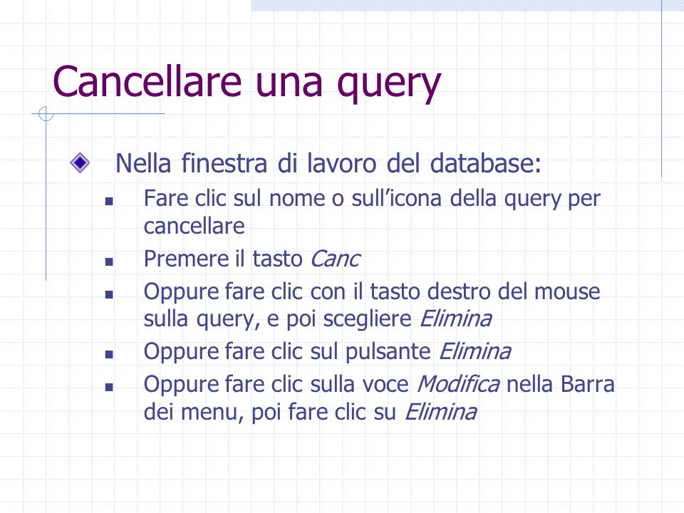 Cancellare una query Nella finestra di lavoro del database: