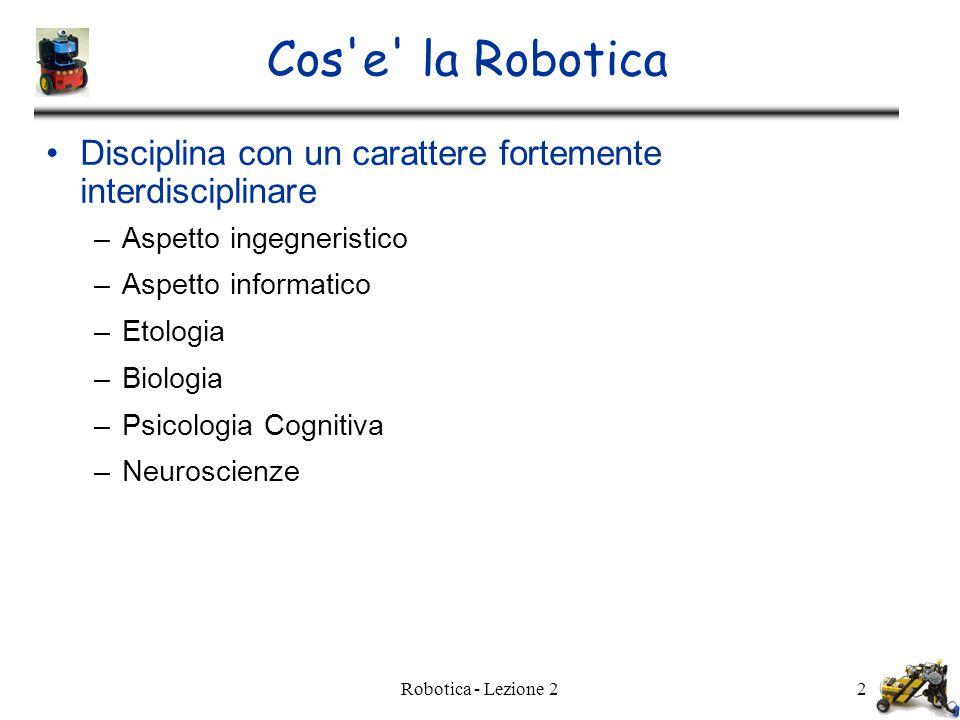 Cos e la Robotica Disciplina con un carattere fortemente interdisciplinare. Aspetto ingegneristico.