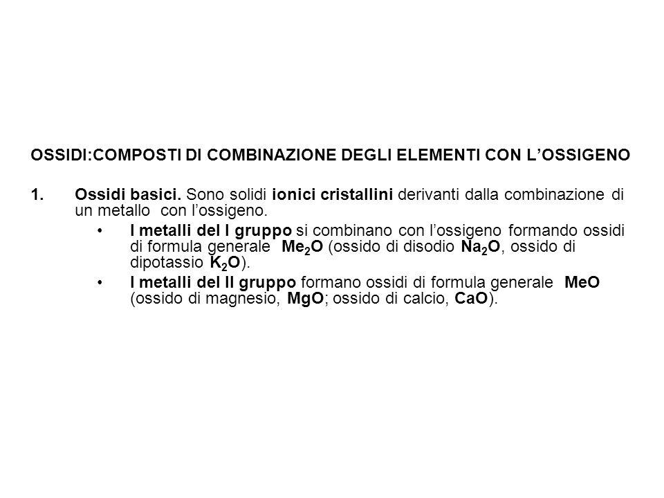 OSSIDI:COMPOSTI DI COMBINAZIONE DEGLI ELEMENTI CON L'OSSIGENO