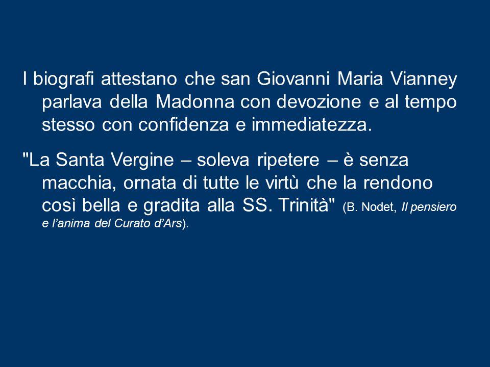I biografi attestano che san Giovanni Maria Vianney parlava della Madonna con devozione e al tempo stesso con confidenza e immediatezza.