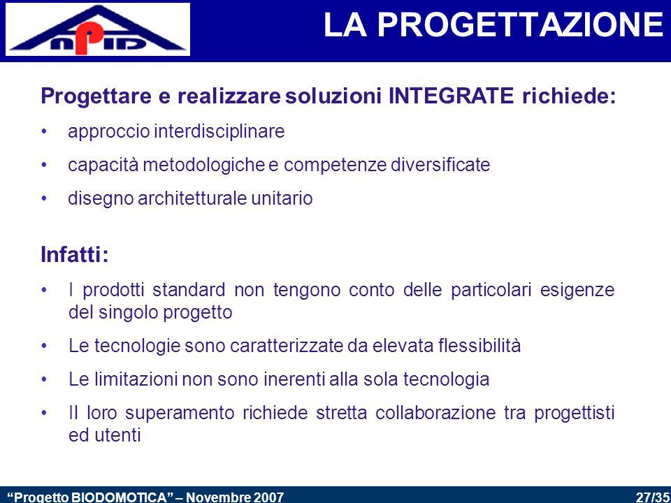 LA PROGETTAZIONE Progettare e realizzare soluzioni INTEGRATE richiede: