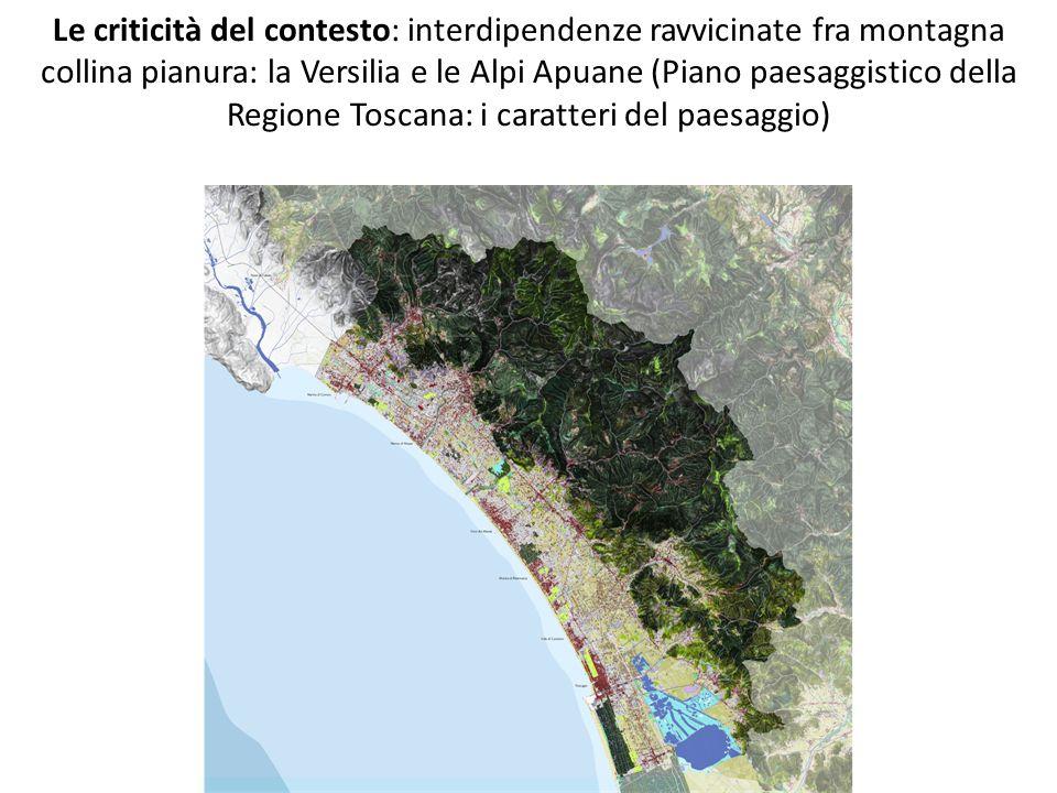 Le criticità del contesto: interdipendenze ravvicinate fra montagna collina pianura: la Versilia e le Alpi Apuane (Piano paesaggistico della Regione Toscana: i caratteri del paesaggio)