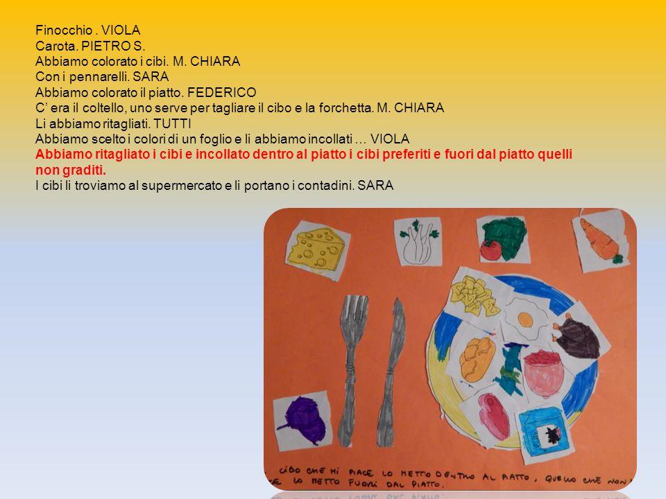 Finocchio . VIOLA Carota. PIETRO S. Abbiamo colorato i cibi. M. CHIARA. Con i pennarelli. SARA. Abbiamo colorato il piatto. FEDERICO.