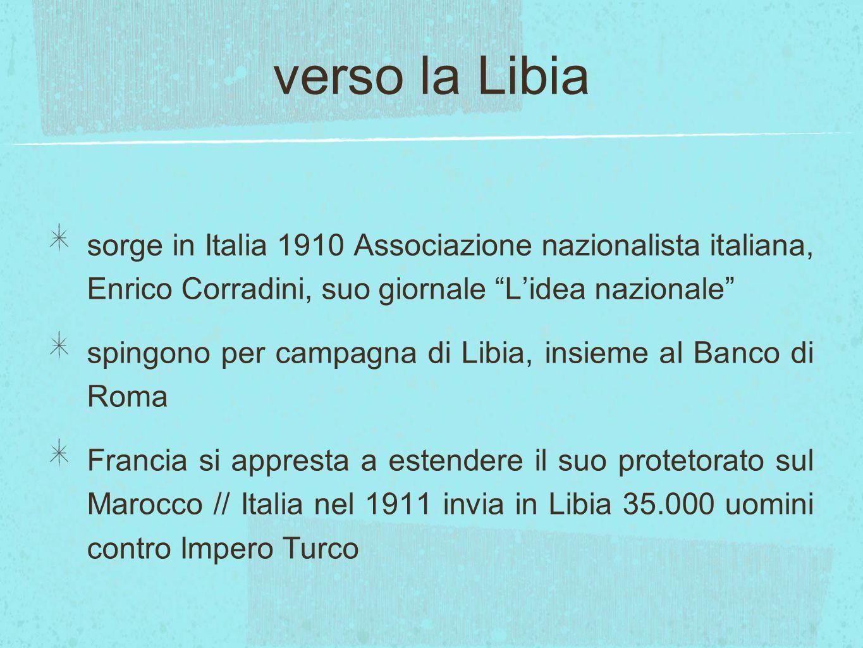 verso la Libia sorge in Italia 1910 Associazione nazionalista italiana, Enrico Corradini, suo giornale L'idea nazionale