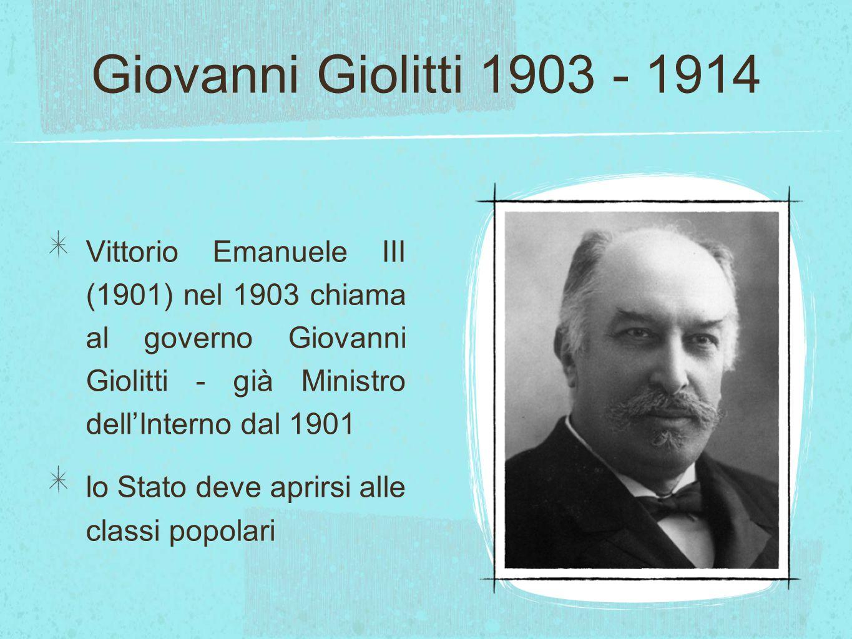 Giovanni Giolitti 1903 - 1914 Vittorio Emanuele III (1901) nel 1903 chiama al governo Giovanni Giolitti - già Ministro dell'Interno dal 1901.