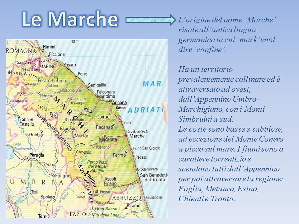 Le Marche L'origine del nome 'Marche' risale all'antica lingua germanica in cui 'mark' vuol dire 'confine'.