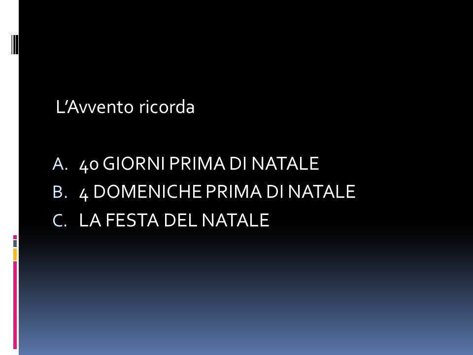 L'Avvento ricorda 40 GIORNI PRIMA DI NATALE 4 DOMENICHE PRIMA DI NATALE LA FESTA DEL NATALE