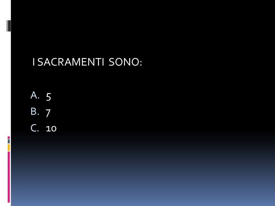 I SACRAMENTI SONO: 5 7 10