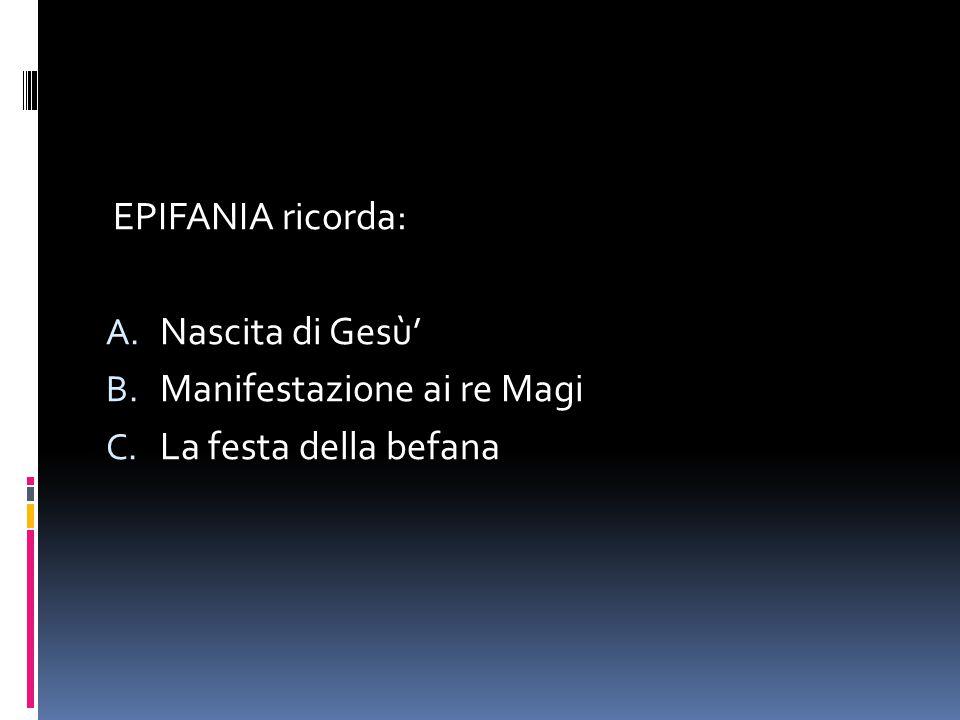 EPIFANIA ricorda: Nascita di Gesù' Manifestazione ai re Magi La festa della befana