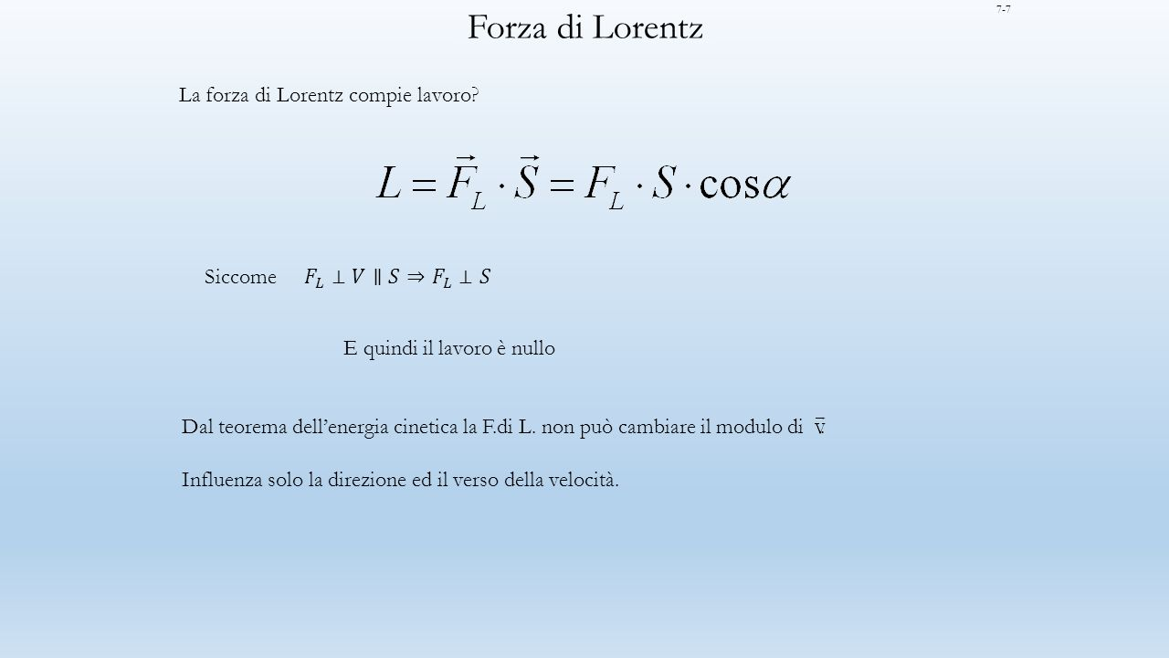 Forza di Lorentz La forza di Lorentz compie lavoro Siccome