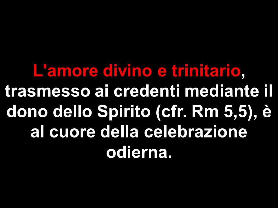L amore divino e trinitario, trasmesso ai credenti mediante il dono dello Spirito (cfr.