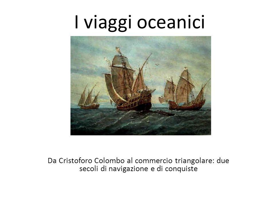I viaggi oceanici Da Cristoforo Colombo al commercio triangolare: due secoli di navigazione e di conquiste.