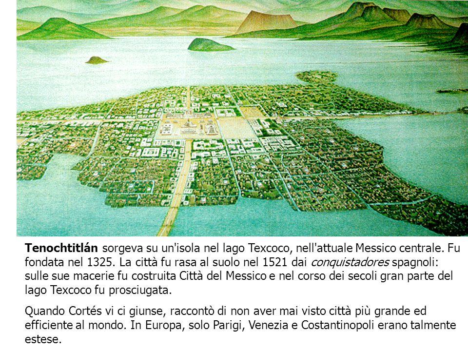 Tenochtitlán sorgeva su un isola nel lago Texcoco, nell attuale Messico centrale. Fu fondata nel 1325. La città fu rasa al suolo nel 1521 dai conquistadores spagnoli: sulle sue macerie fu costruita Città del Messico e nel corso dei secoli gran parte del lago Texcoco fu prosciugata.