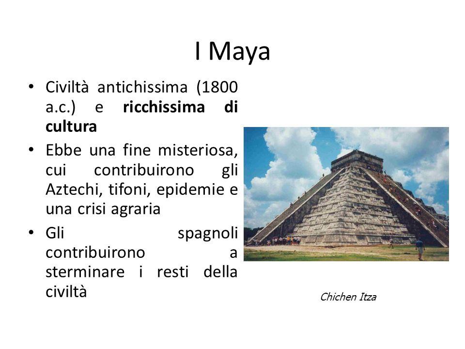 I Maya Civiltà antichissima (1800 a.c.) e ricchissima di cultura
