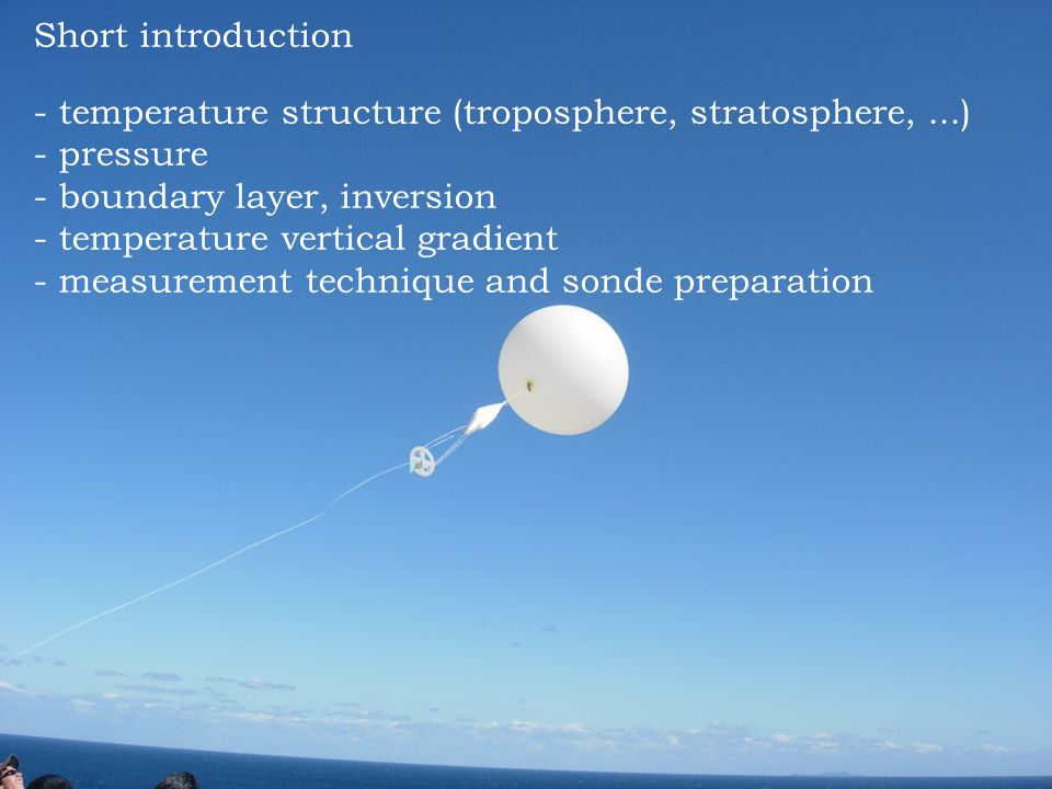 Short introduction temperature structure (troposphere, stratosphere, ...) pressure. boundary layer, inversion.
