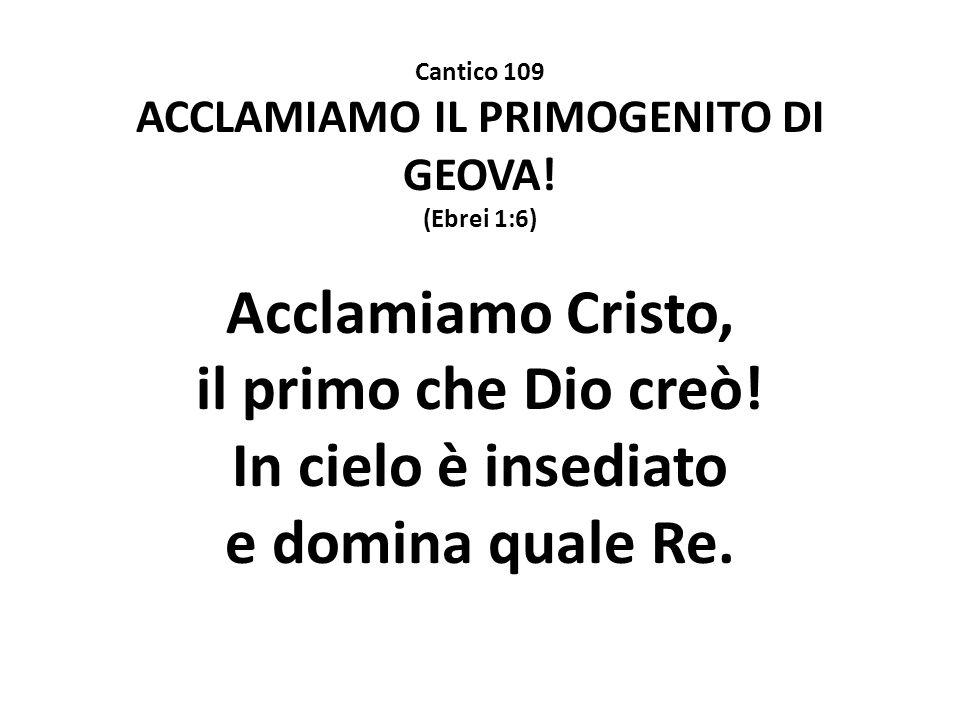 ACCLAMIAMO IL PRIMOGENITO DI GEOVA!