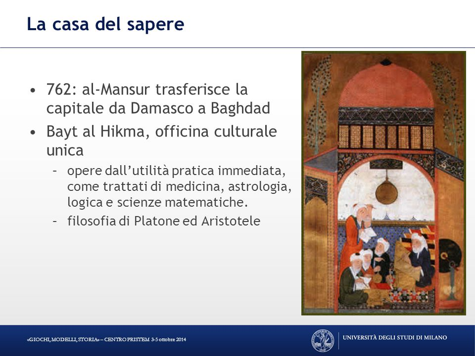 La casa del sapere 762: al-Mansur trasferisce la capitale da Damasco a Baghdad. Bayt al Hikma, officina culturale unica.