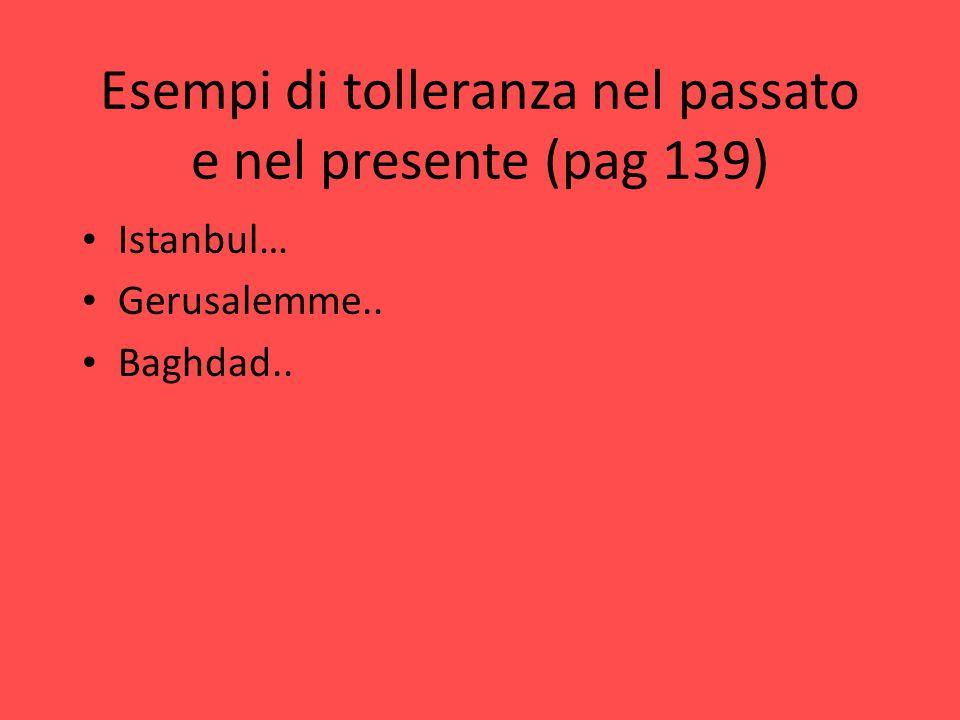 Esempi di tolleranza nel passato e nel presente (pag 139)