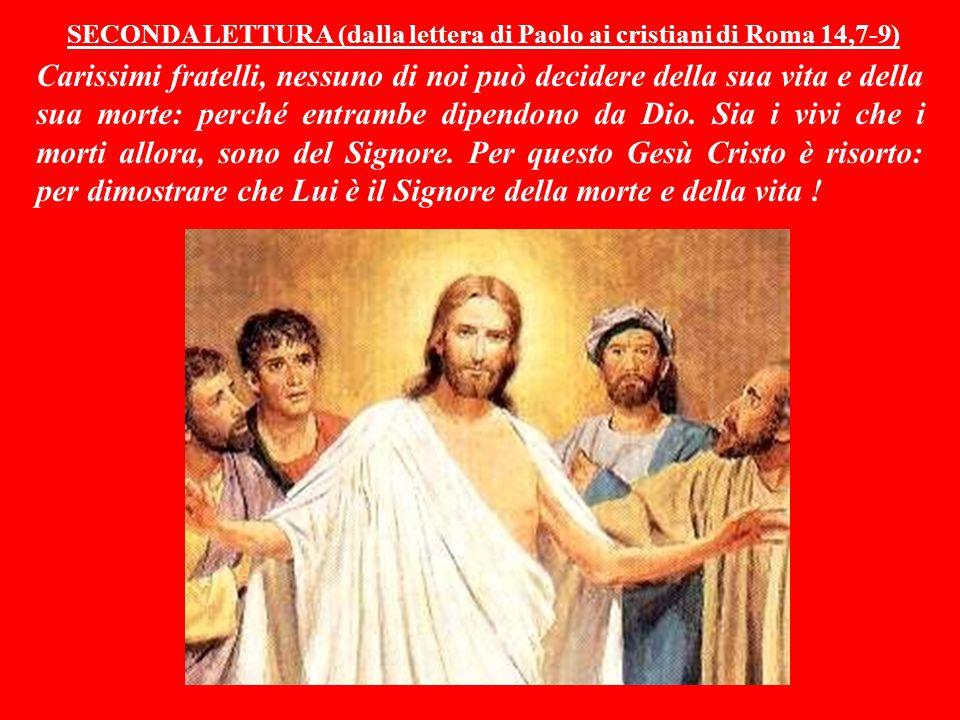 SECONDA LETTURA (dalla lettera di Paolo ai cristiani di Roma 14,7-9)