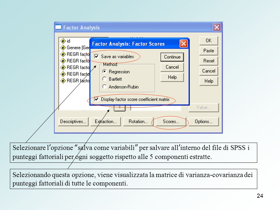 Selezionare l'opzione salva come variabili per salvare all'interno del file di SPSS i punteggi fattoriali per ogni soggetto rispetto alle 5 componenti estratte.