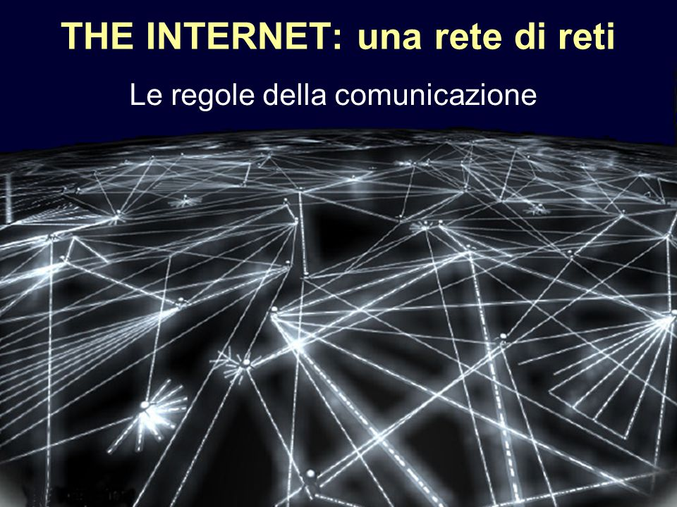 THE INTERNET: una rete di reti