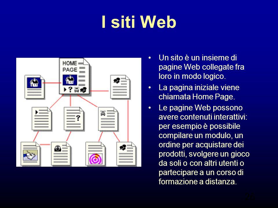 I siti Web Un sito è un insieme di pagine Web collegate fra loro in modo logico. La pagina iniziale viene chiamata Home Page.