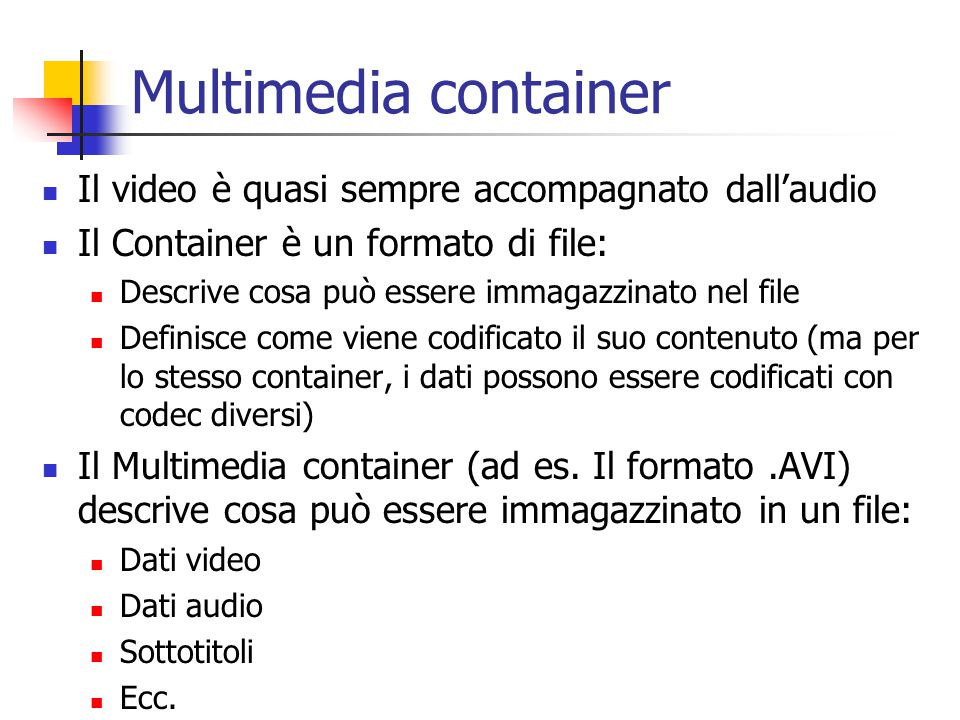 Multimedia container Il video è quasi sempre accompagnato dall'audio