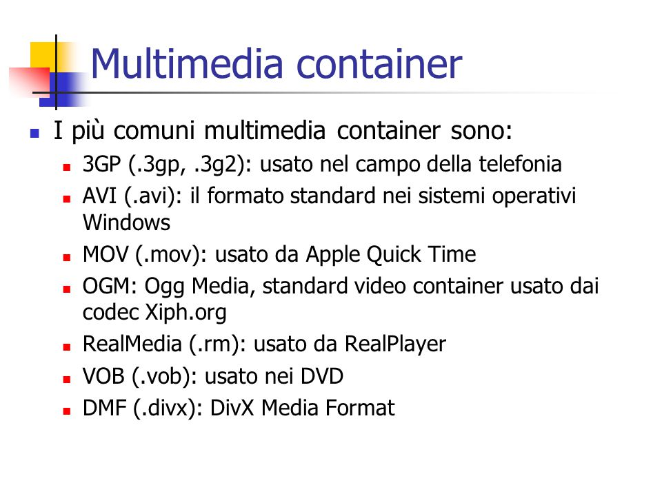 Multimedia container I più comuni multimedia container sono: