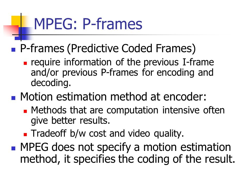 MPEG: P-frames P-frames (Predictive Coded Frames)
