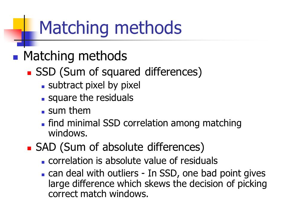 Matching methods Matching methods SSD (Sum of squared differences)