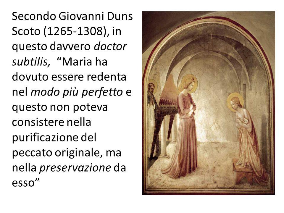 Secondo Giovanni Duns Scoto (1265-1308), in questo davvero doctor subtilis, Maria ha dovuto essere redenta nel modo più perfetto e questo non poteva consistere nella purificazione del peccato originale, ma nella preservazione da esso