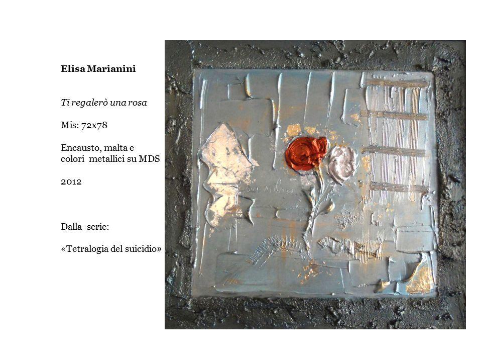 Elisa Marianini Ti regalerò una rosa. Mis: 72x78. Encausto, malta e. colori metallici su MDS. 2012.