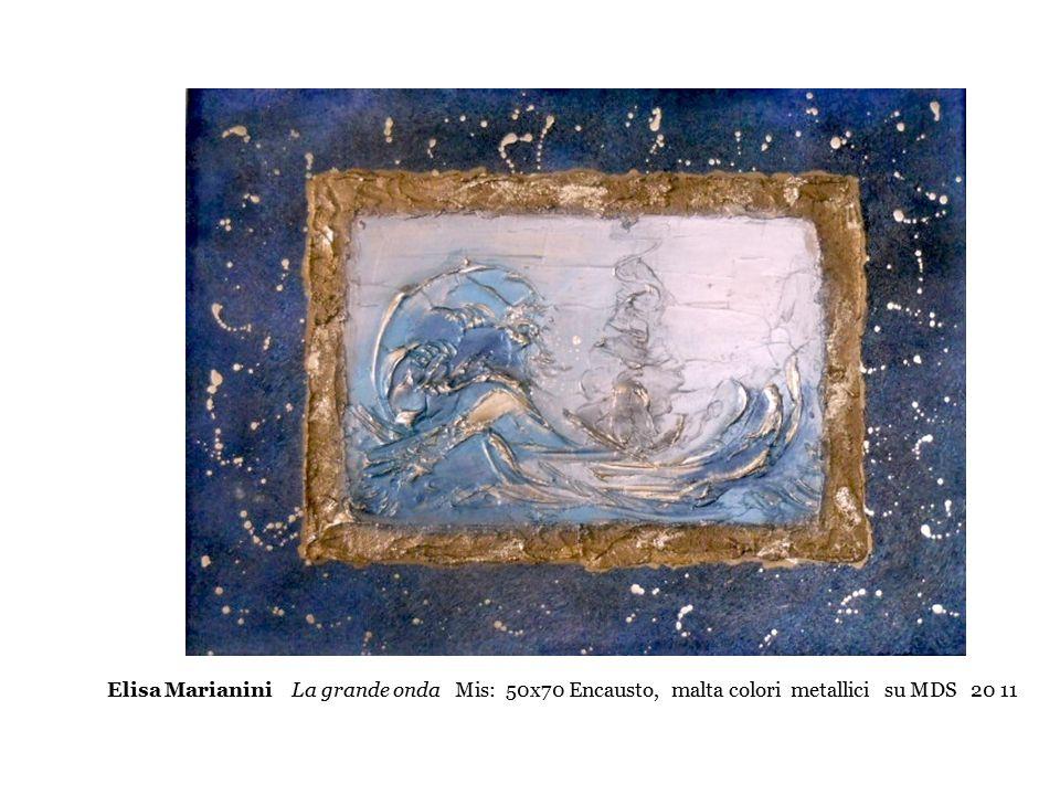 Elisa Marianini La grande onda Mis: 50x70 Encausto, malta colori metallici su MDS 20 11