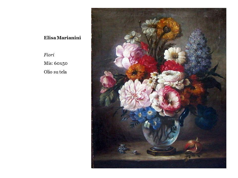 Elisa Marianini Fiori Mis: 60x50 Olio su tela