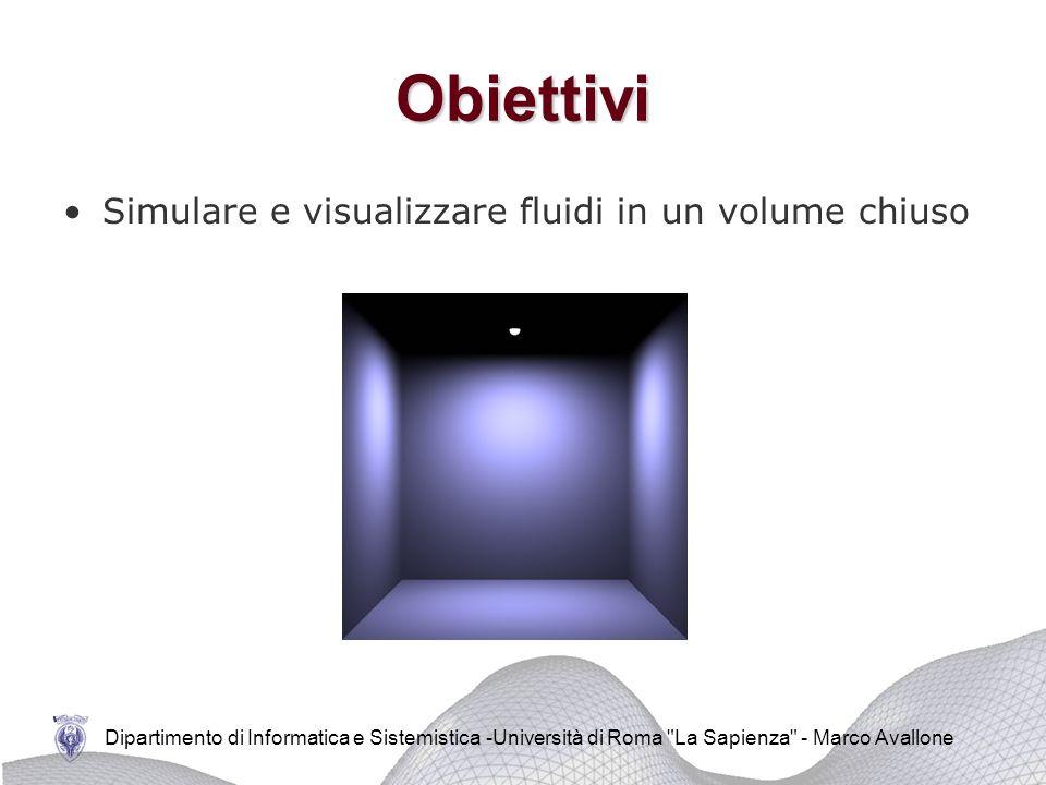 Obiettivi Simulare e visualizzare fluidi in un volume chiuso