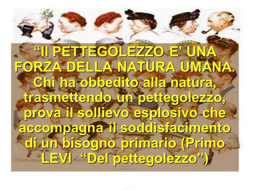 Il PETTEGOLEZZO E' UNA FORZA DELLA NATURA UMANA