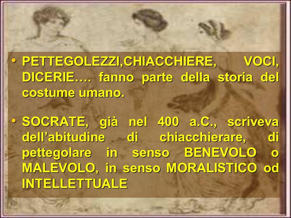 PETTEGOLEZZI,CHIACCHIERE, VOCI, DICERIE…