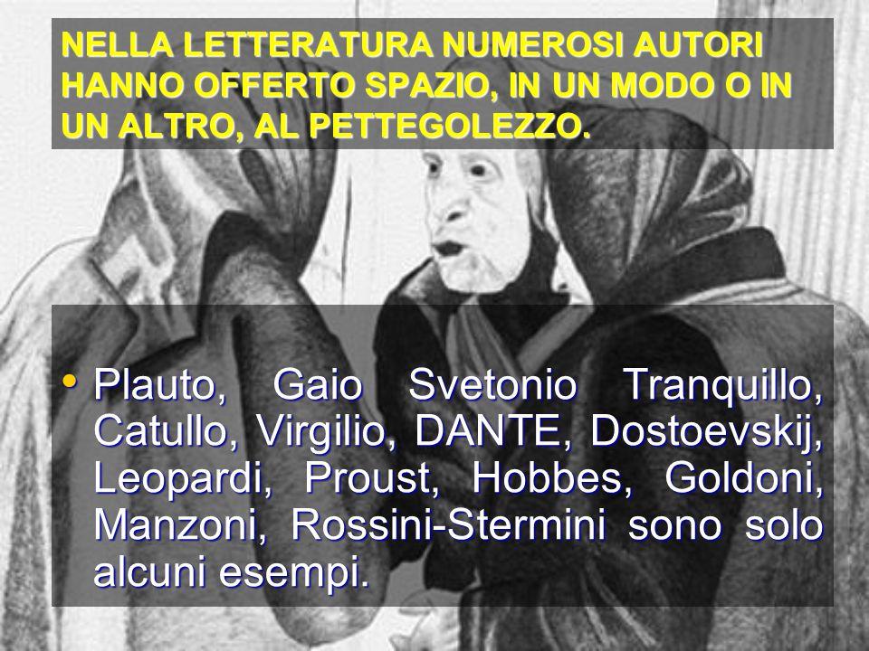 NELLA LETTERATURA NUMEROSI AUTORI HANNO OFFERTO SPAZIO, IN UN MODO O IN UN ALTRO, AL PETTEGOLEZZO.